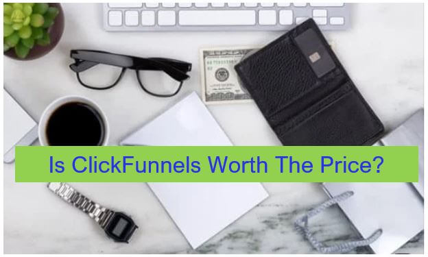 Is ClickFunnels Really Worth The Price
